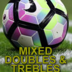 Mixed Doubles & Trebles